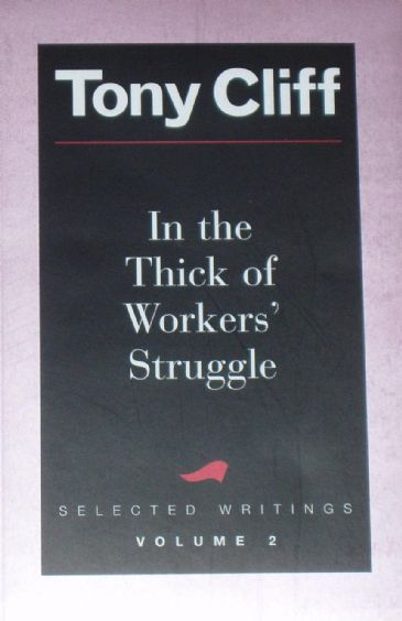 In the Thick of the Workers' Struggle, Selected Writings by Tony Cliff (Vol.2)